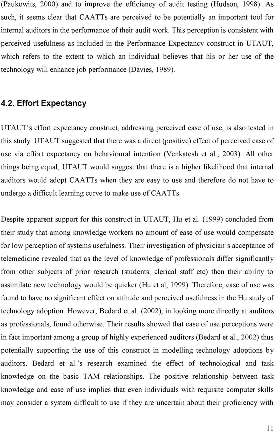 This perception is consistent with perceived usefulness as included in the Performance Expectancy construct in UTAUT, which refers to the extent to which an individual believes that his or her use of