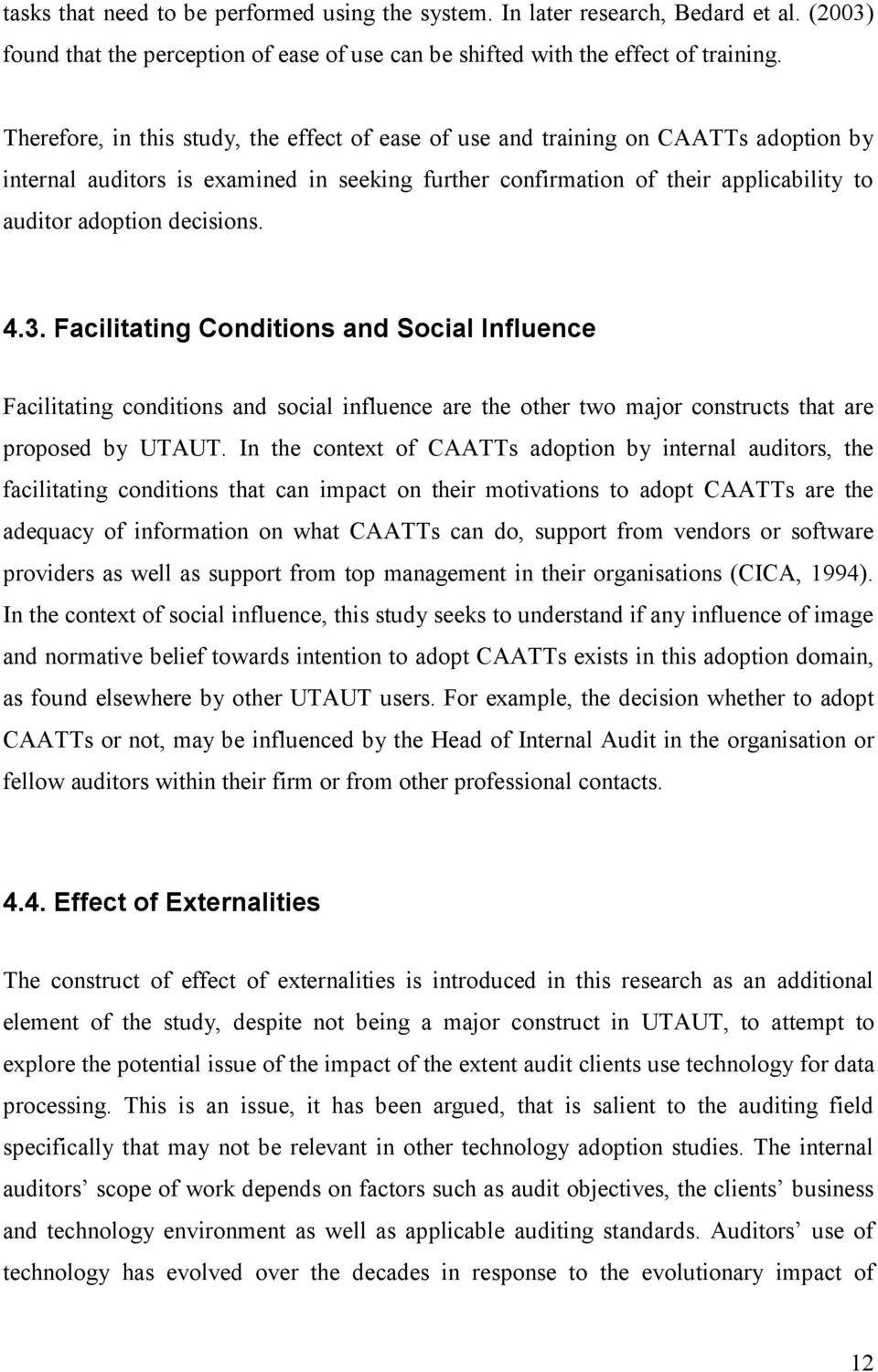 decisions. 4.3. Facilitating Conditions and Social Influence Facilitating conditions and social influence are the other two major constructs that are proposed by UTAUT.