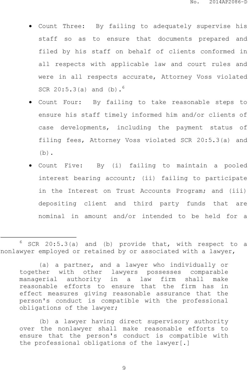 6 Count Four: By failing to take reasonable steps to ensure his staff timely informed him and/or clients of case developments, including the payment status of filing fees, Attorney Voss violated SCR