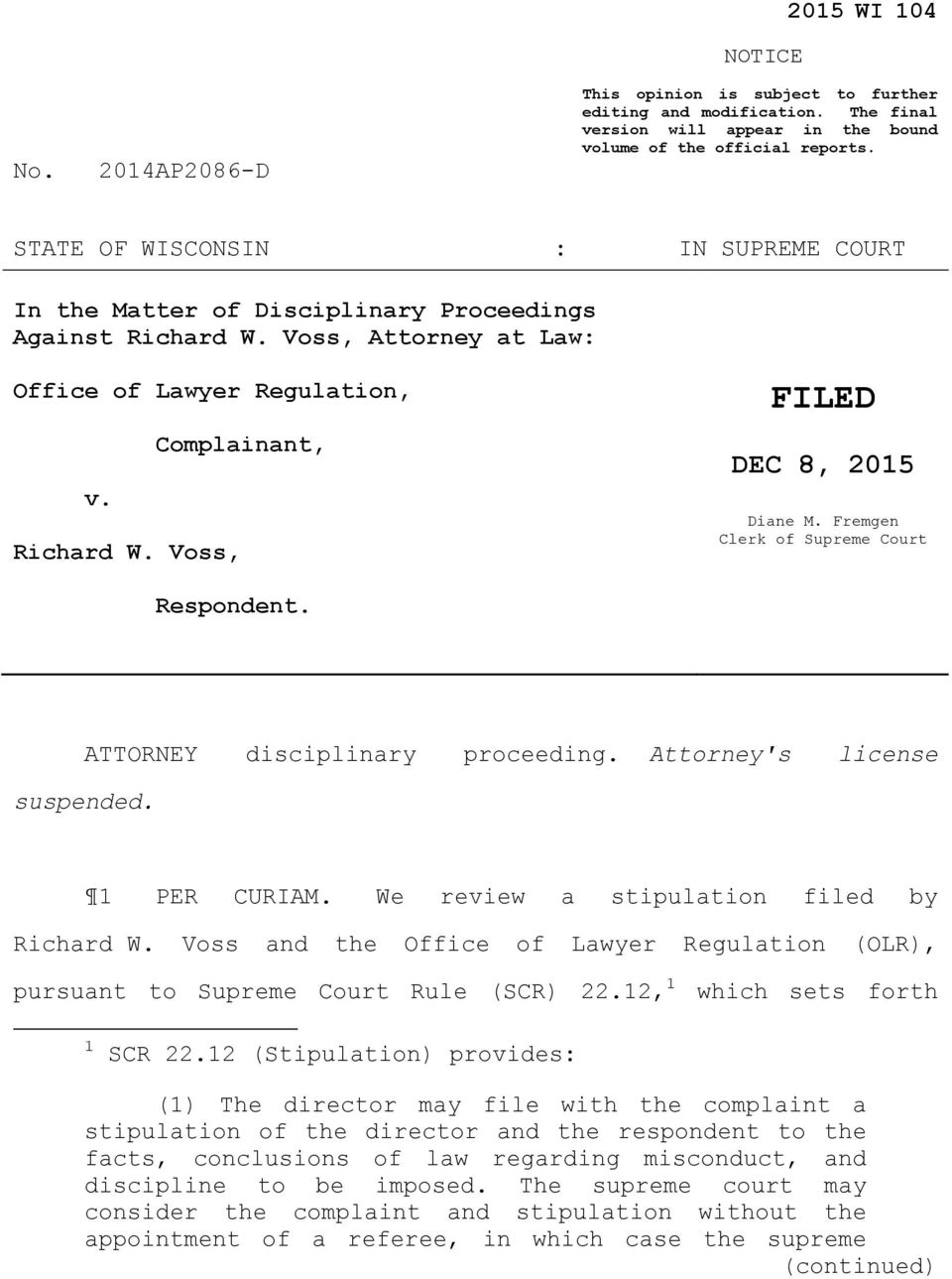 Fremgen Clerk of Supreme Court Respondent. ATTORNEY disciplinary proceeding. Attorney's license suspended. 1 PER CURIAM. We review a stipulation filed by Richard W.
