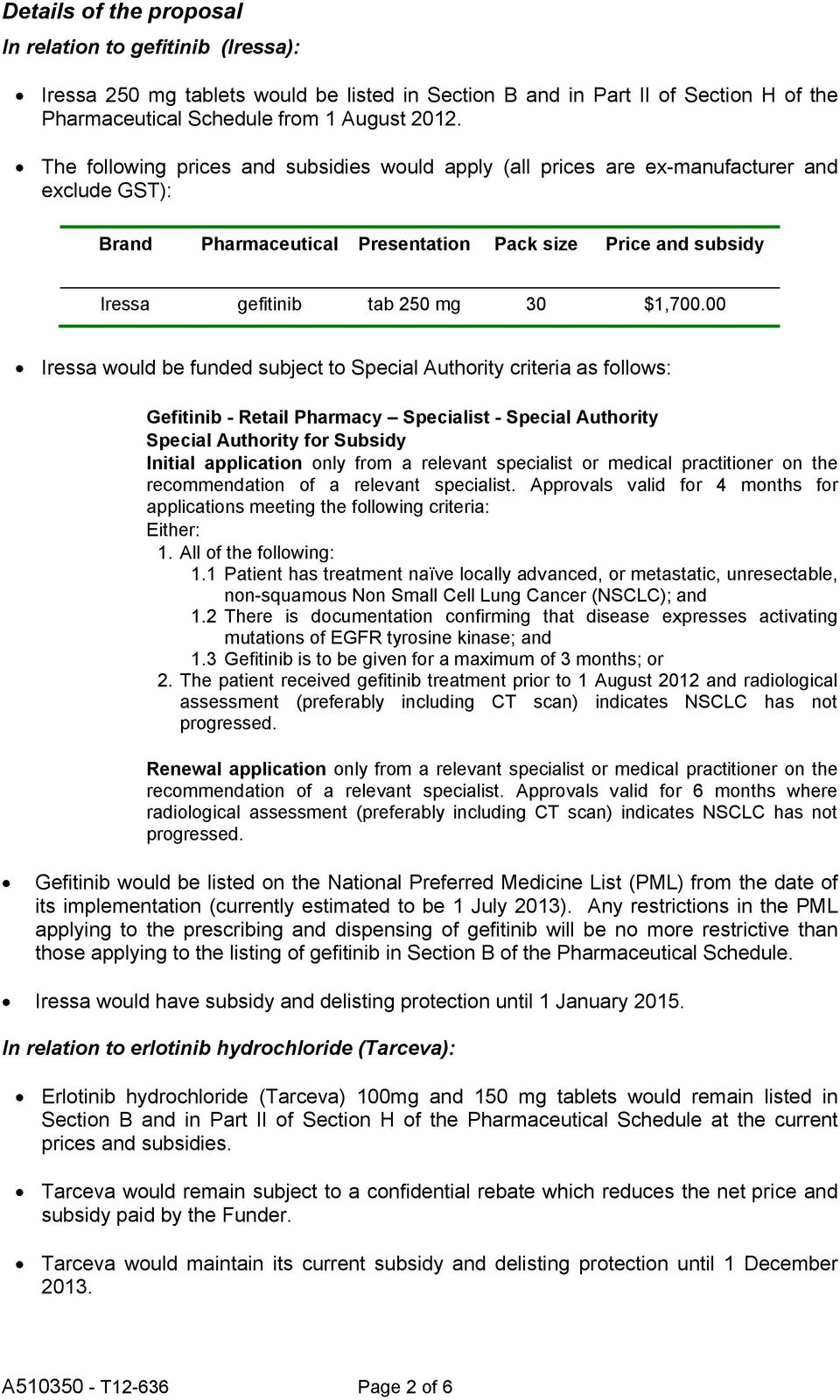 00 Iressa would be funded subject to Special Authority criteria as follows: Gefitinib - Retail Pharmacy Specialist - Special Authority Special Authority for Subsidy Initial application only from a