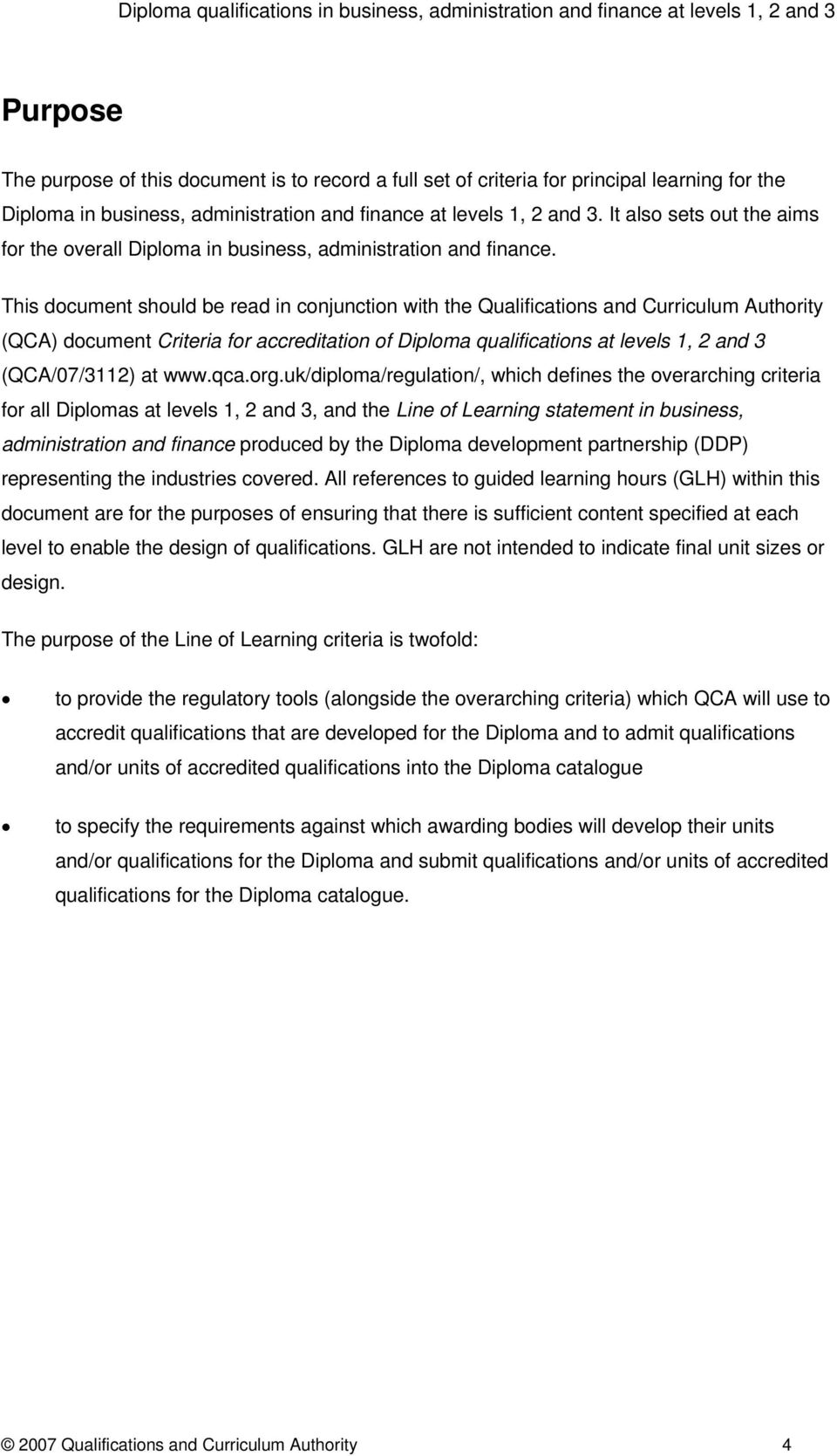 This document should be read in conjunction with the Qualifications and Curriculum Authority (QCA) document Criteria for accreditation of Diploma qualifications at levels 1, 2 and 3 (QCA/07/3112) at