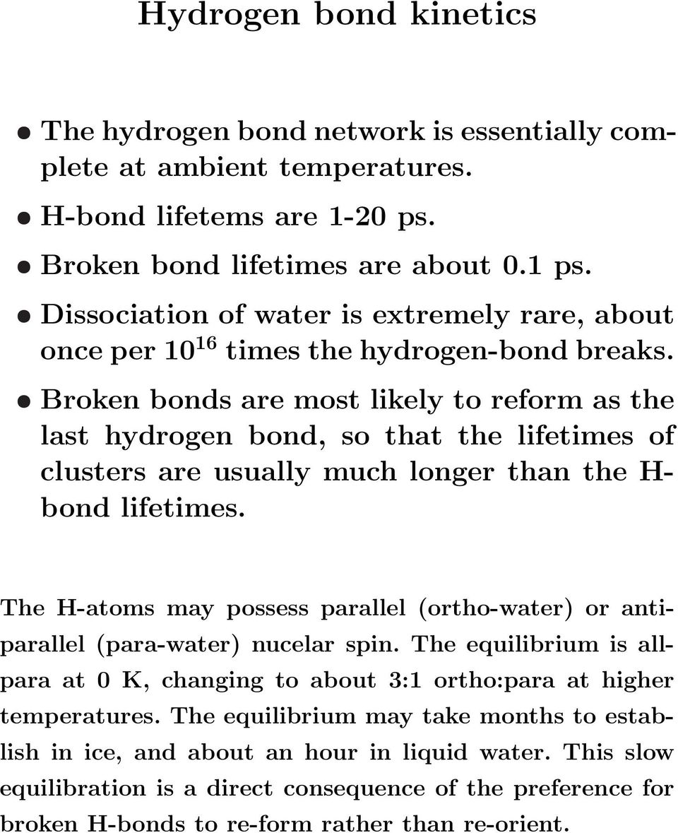 Broken bonds are most likely to reform as the last hydrogen bond, so that the lifetimes of clusters are usually much longer than the H- bond lifetimes.