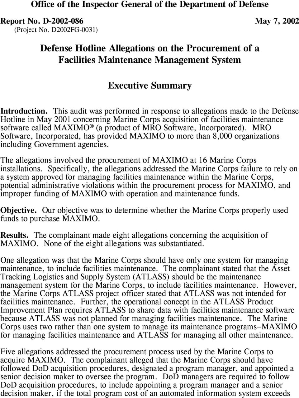 This audit was performed in response to allegations made to the Defense Hotline in May 2001 concerning Marine Corps acquisition of facilities maintenance software called MAXIMO (a product of MRO