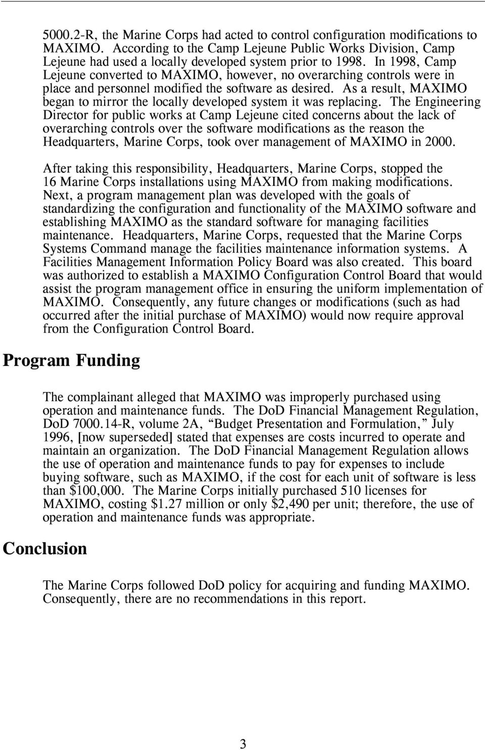 In 1998, Camp Lejeune converted to MAXIMO, however, no overarching controls were in place and personnel modified the software as desired.