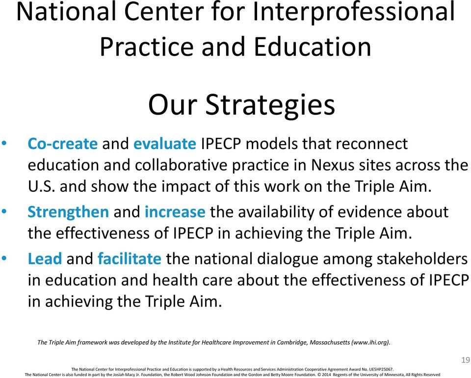 Lead and facilitate the national dialogue among stakeholders in education and health care about the effectiveness of IPECP in achieving the Triple Aim.