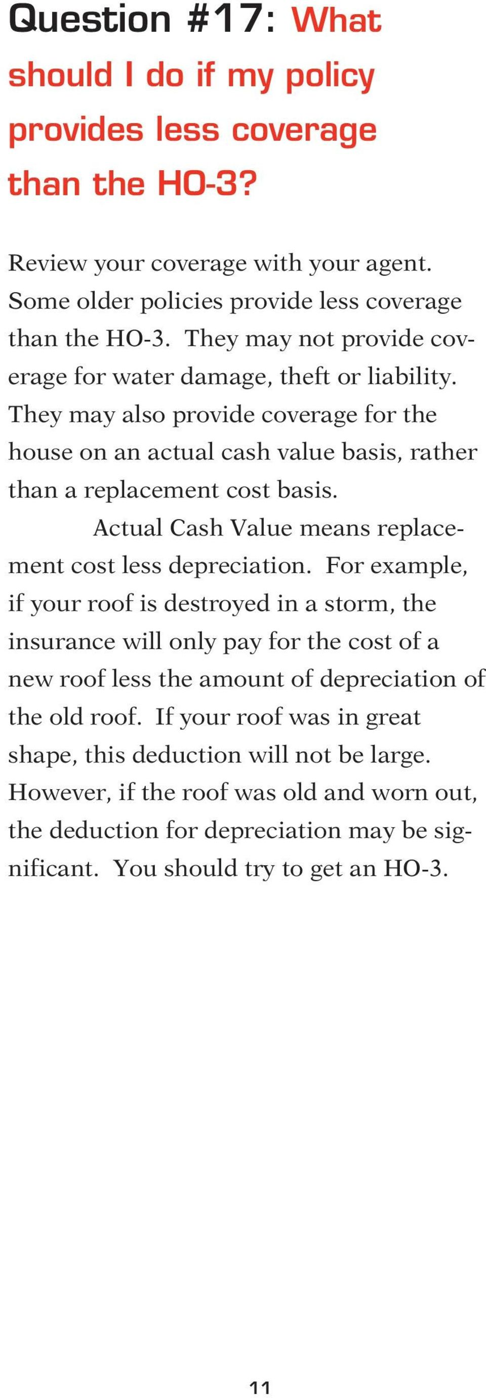 Actual Cash Value means replacement cost less depreciation.