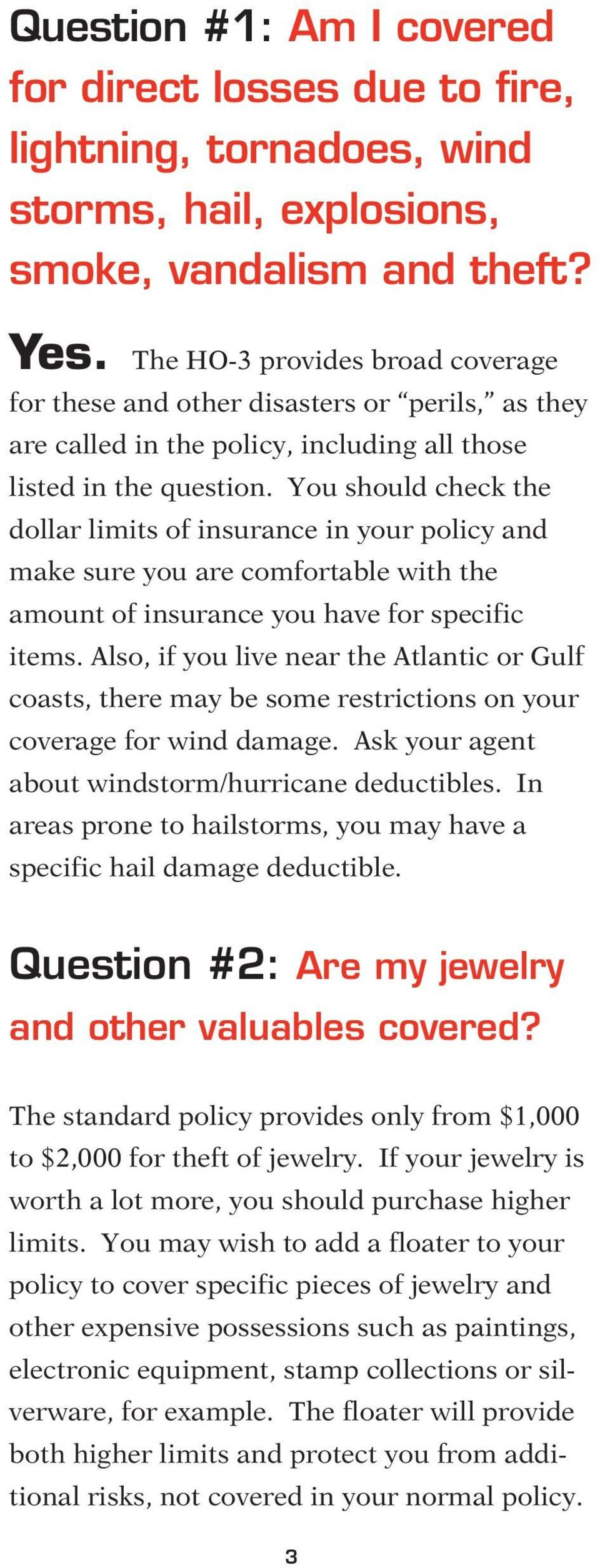 You should check the dollar limits of insurance in your policy and make sure you are comfortable with the amount of insurance you have for specific items.