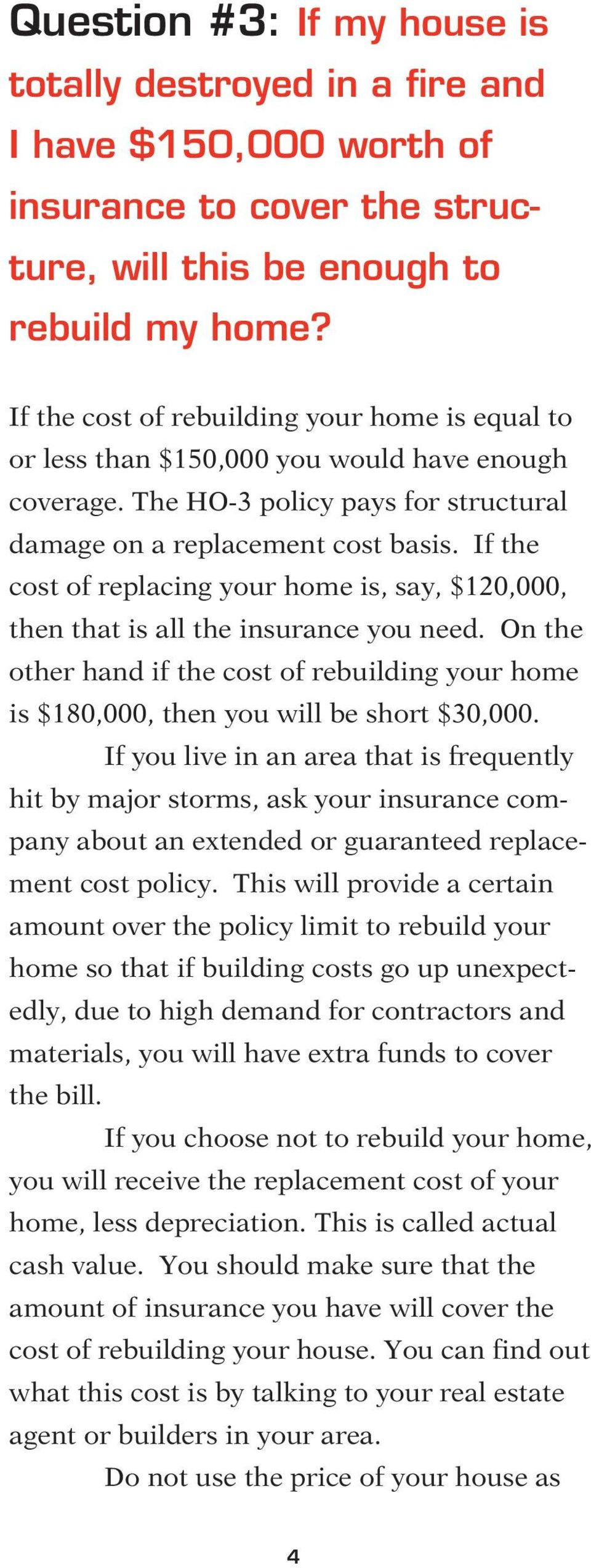 If the cost of replacing your home is, say, $120,000, then that is all the insurance you need. On the other hand if the cost of rebuilding your home is $180,000, then you will be short $30,000.
