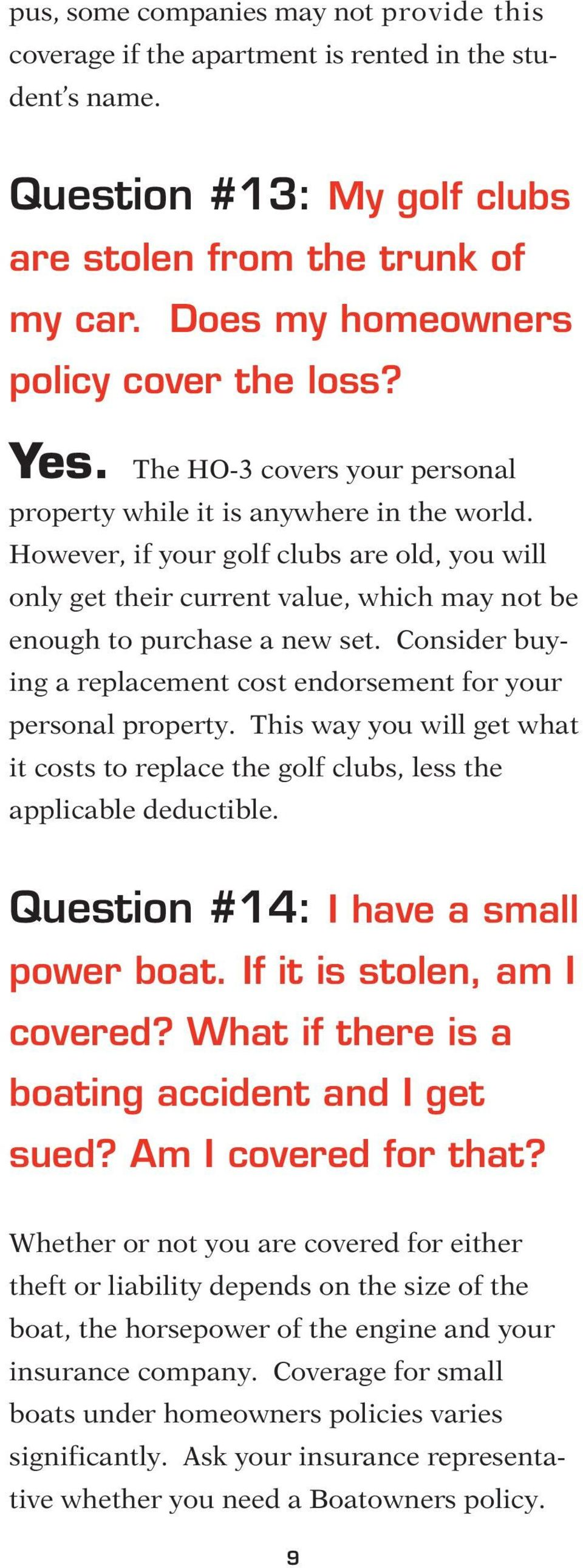 However, if your golf clubs are old, you will only get their current value, which may not be enough to purchase a new set. Consider buying a replacement cost endorsement for your personal property.
