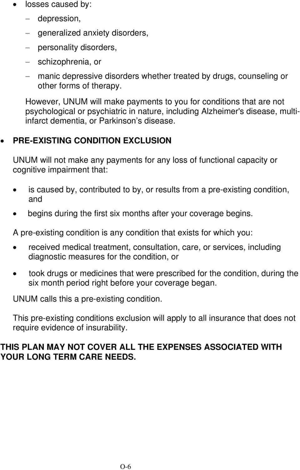 PRE-EXISTING CONDITION EXCLUSION UNUM will not make any payments for any loss of functional capacity or cognitive impairment that: is caused by, contributed to by, or results from a pre-existing