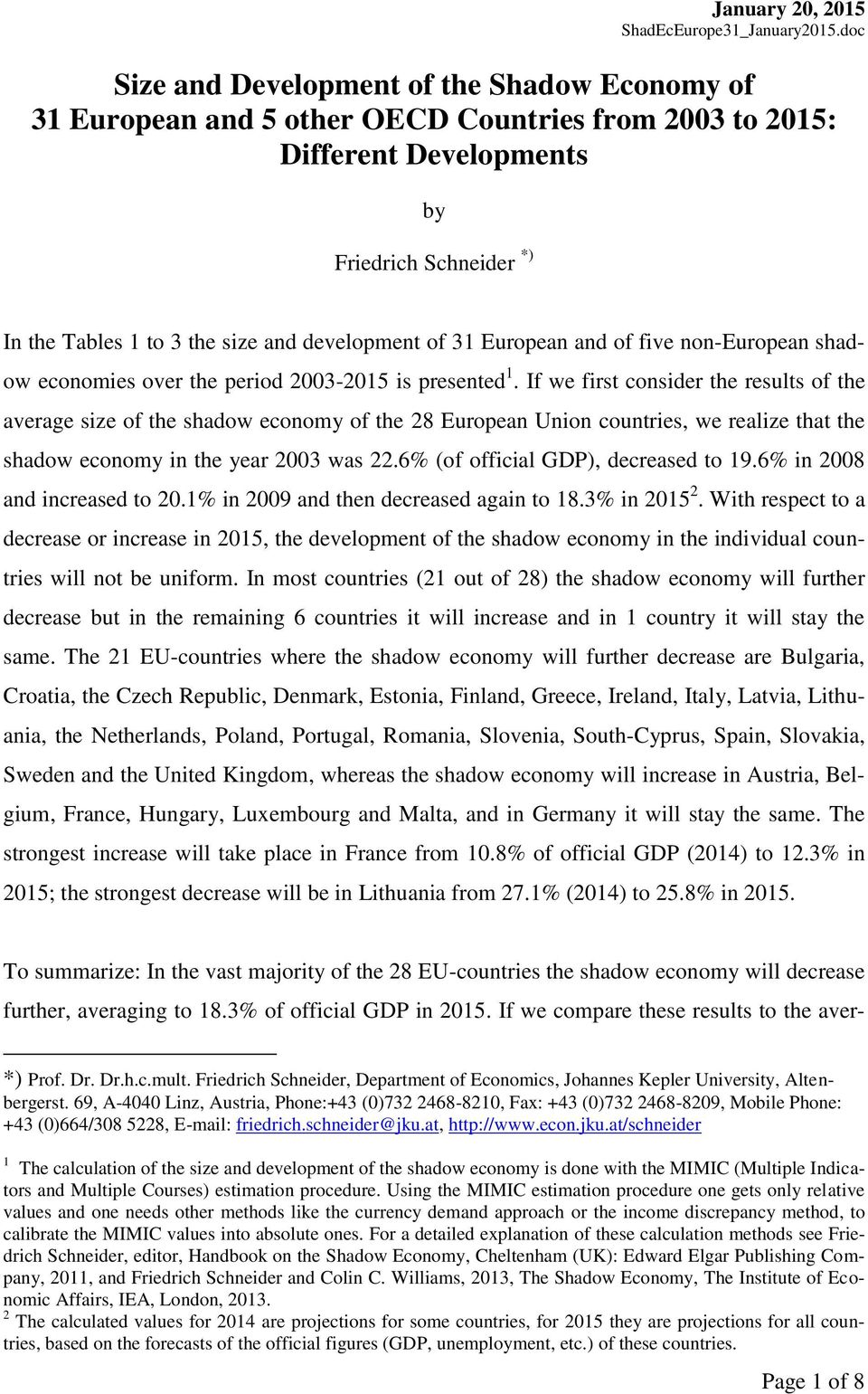 development of 31 European and of five non-european shadow economies over the period 2003-2015 is presented 1.