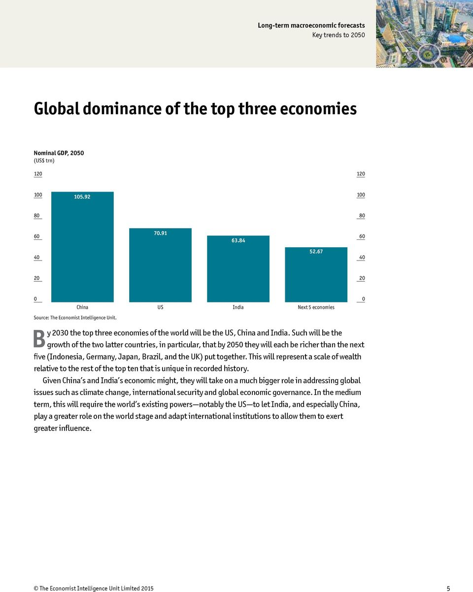 Such will be the growth of the two latter countries, in particular, that by 5 they will each be richer than the next five (Indonesia, Germany, Japan, Brazil, and the UK) put together.