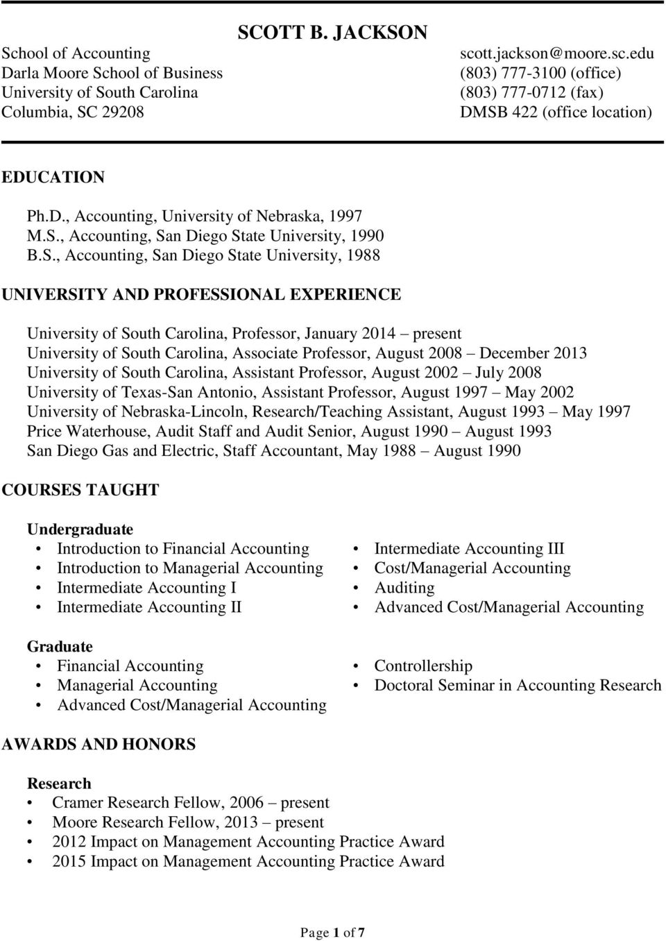 S., Accounting, San Diego State University, 1988 UNIVERSITY AND PROFESSIONAL EXPERIENCE University of South Carolina, Professor, January 2014 present University of South Carolina, Associate