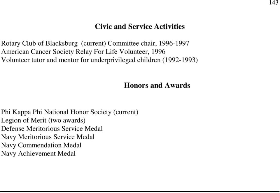 (1992-1993) Honors and Awards Phi Kappa Phi National Honor Society (current) Legion of Merit (two awards)