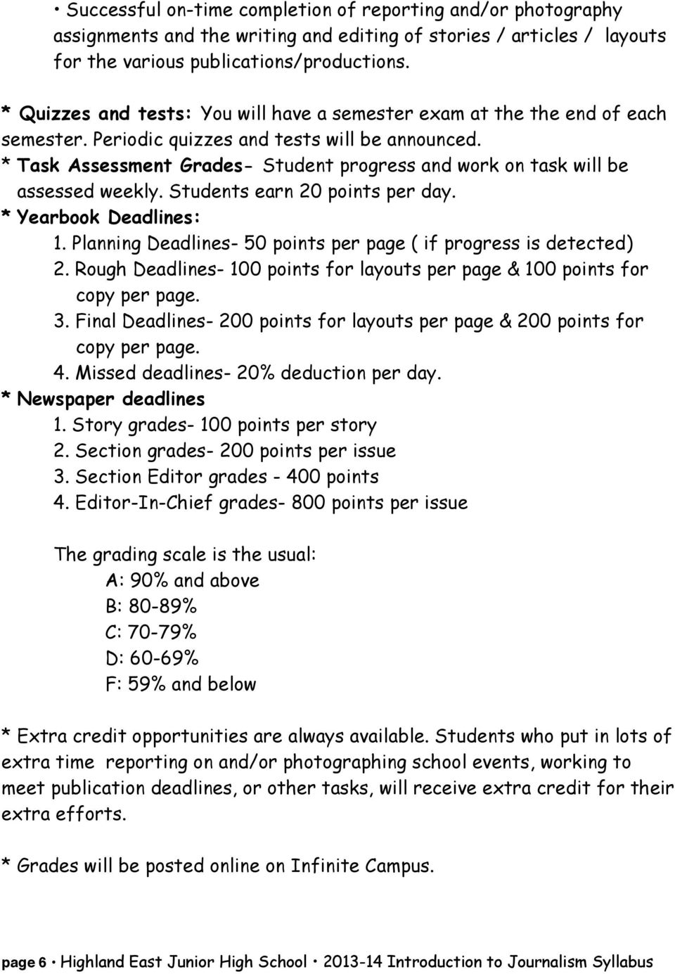 * Task Assessment Grades- Student progress and work on task will be assessed weekly. Students earn 20 points per day. * Yearbook Deadlines: 1.