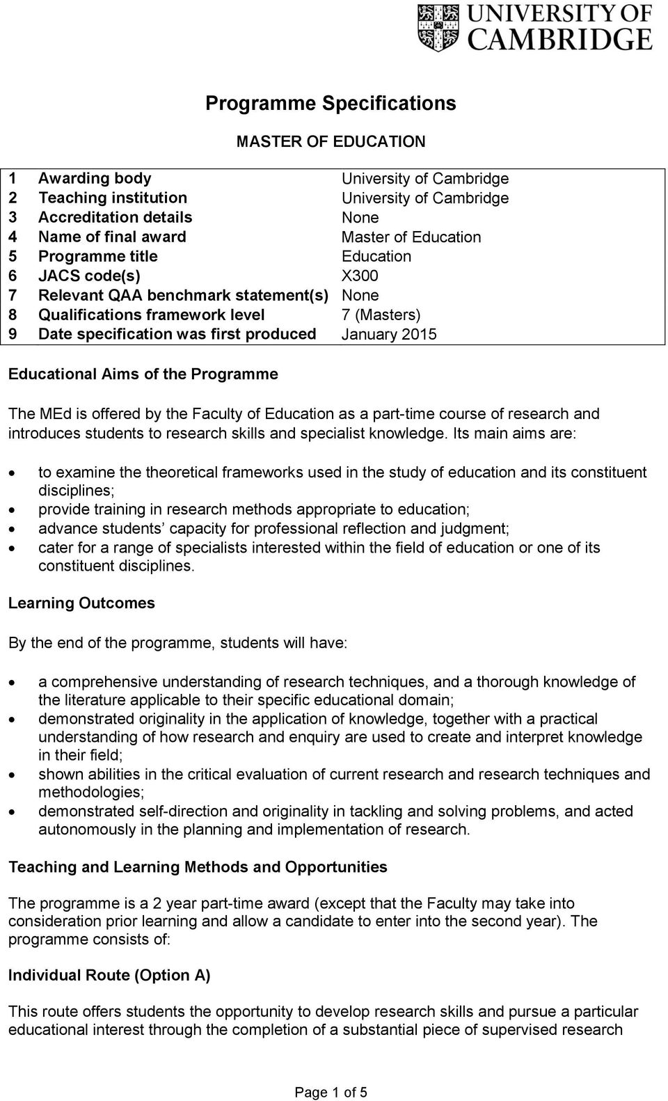 Educational Aims of the Programme The MEd is offered by the Faculty of Education as a part-time course of research and introduces students to research skills and specialist knowledge.