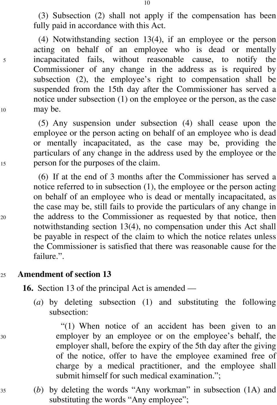 any change in the address as is required by subsection (2), the employee s right to compensation shall be suspended from the th day after the Commissioner has served a notice under subsection (1) on