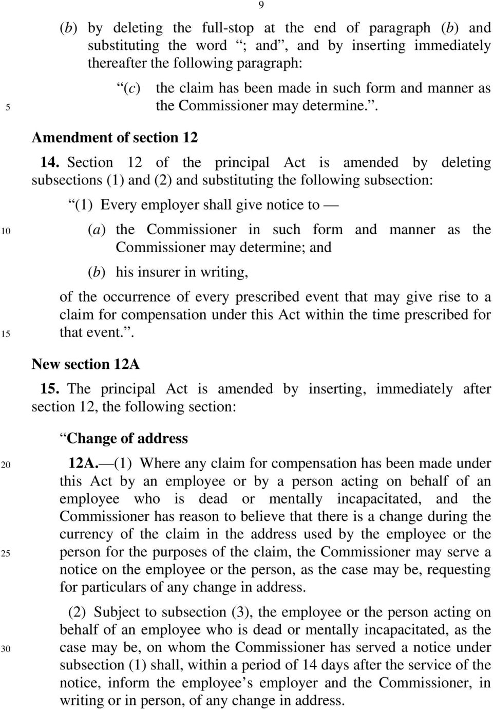 Section 12 of the principal Act is amended by deleting subsections (1) and (2) and substituting the following subsection: (1) Every employer shall give notice to (a) the Commissioner in such form and