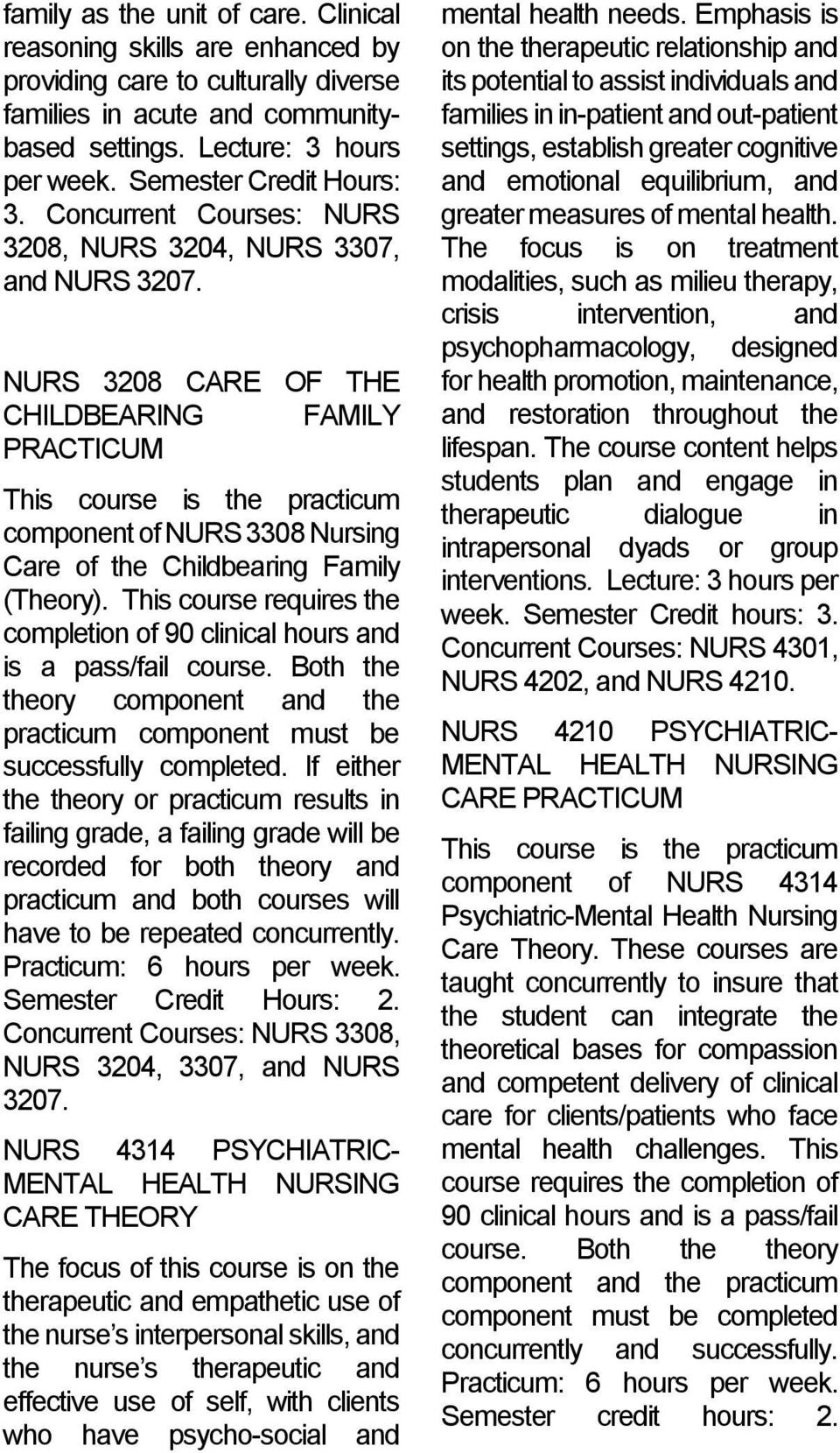NURS 3208 CARE OF THE CHILDBEARING FAMILY PRACTICUM This course is the practicum component of NURS 3308 Nursing Care of the Childbearing Family (Theory).