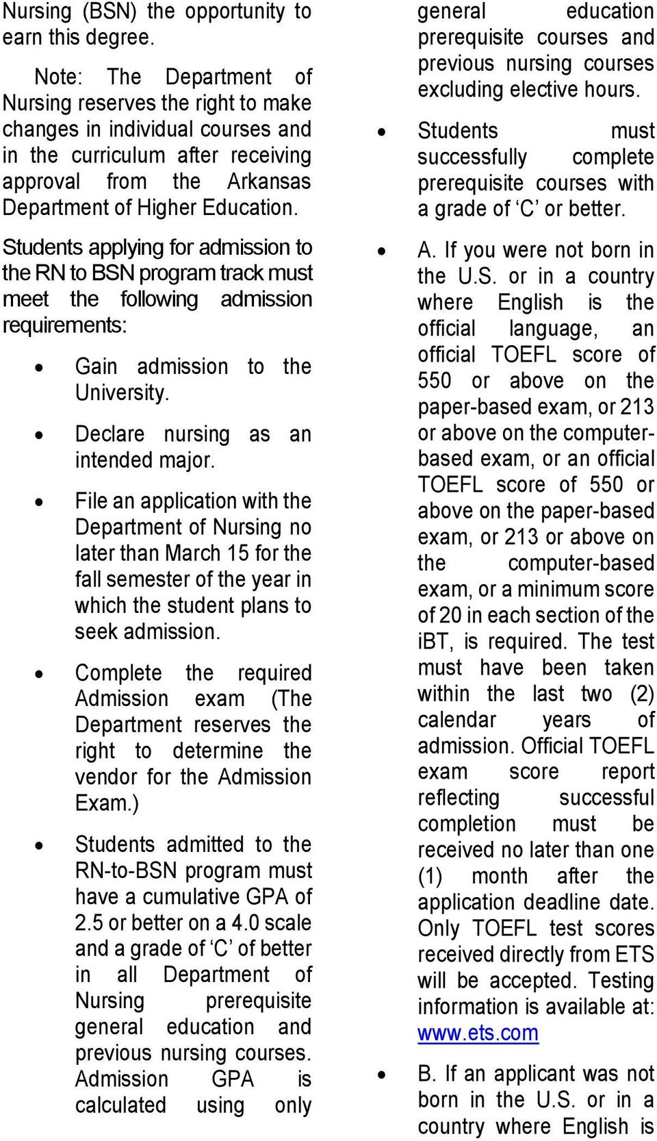 Students applying for admission to the RN to BSN program track must meet the following admission requirements: Gain admission to the University. Declare nursing as an intended major.