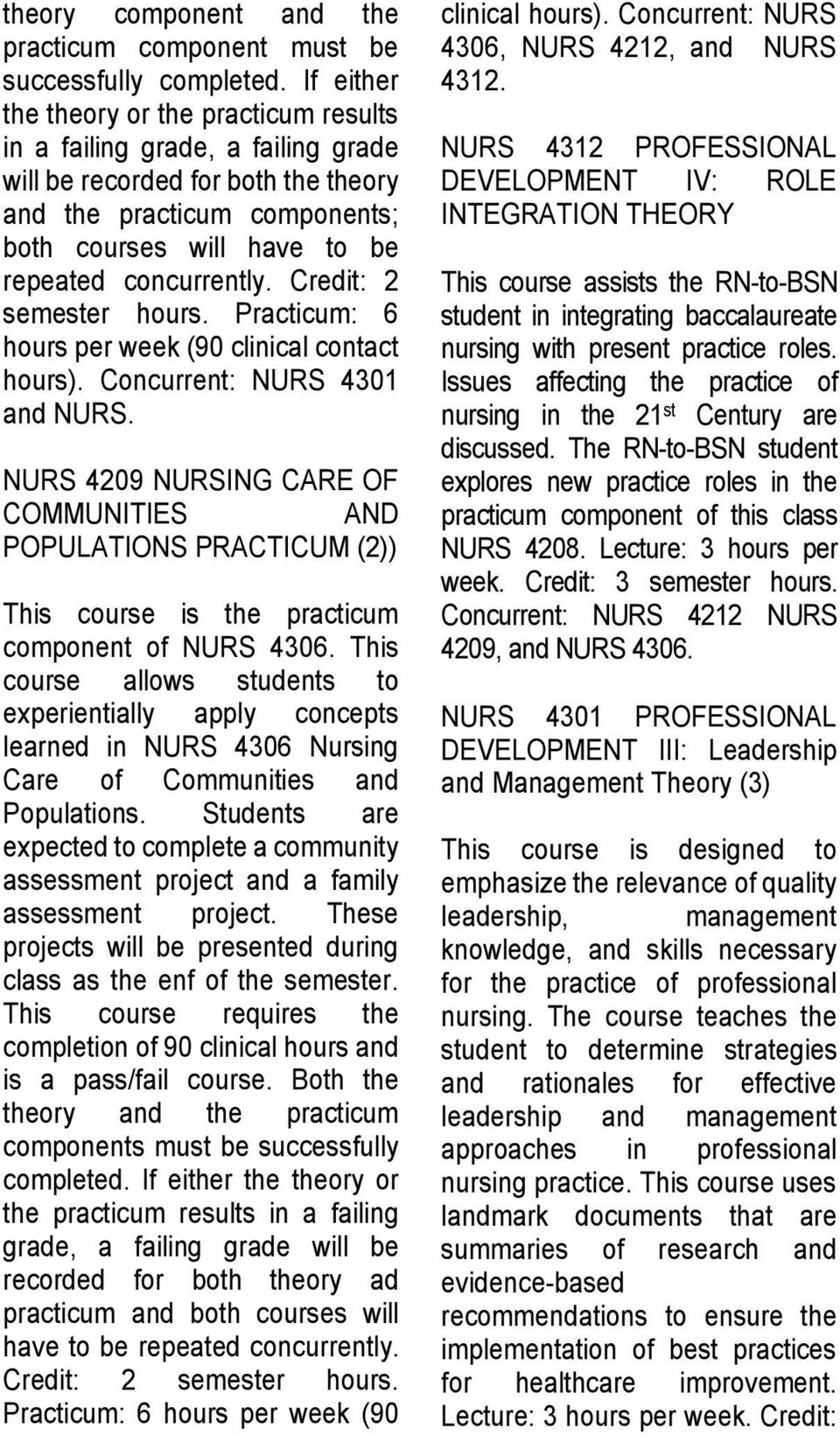 Credit: 2 semester hours. Practicum: 6 hours per week (90 clinical contact hours). Concurrent: NURS 4301 and NURS.
