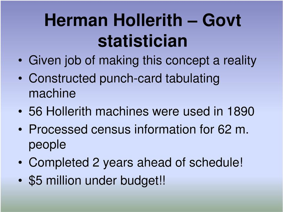 Hollerith machines were used in 1890 Processed census information
