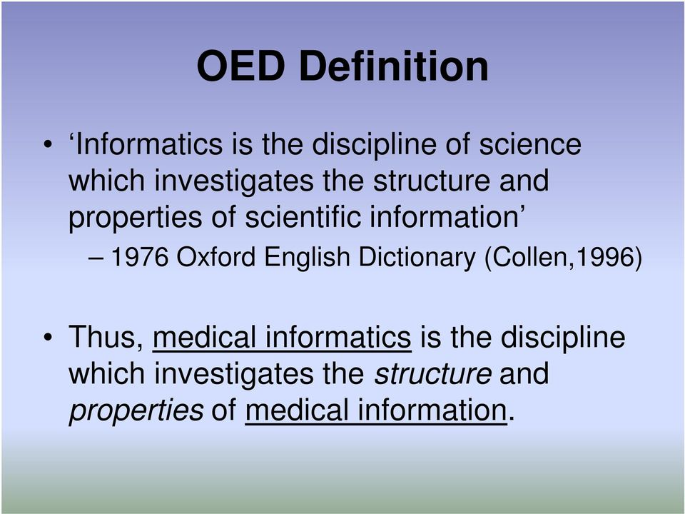 Oxford English Dictionary (Collen,1996) Thus, medical informatics is the