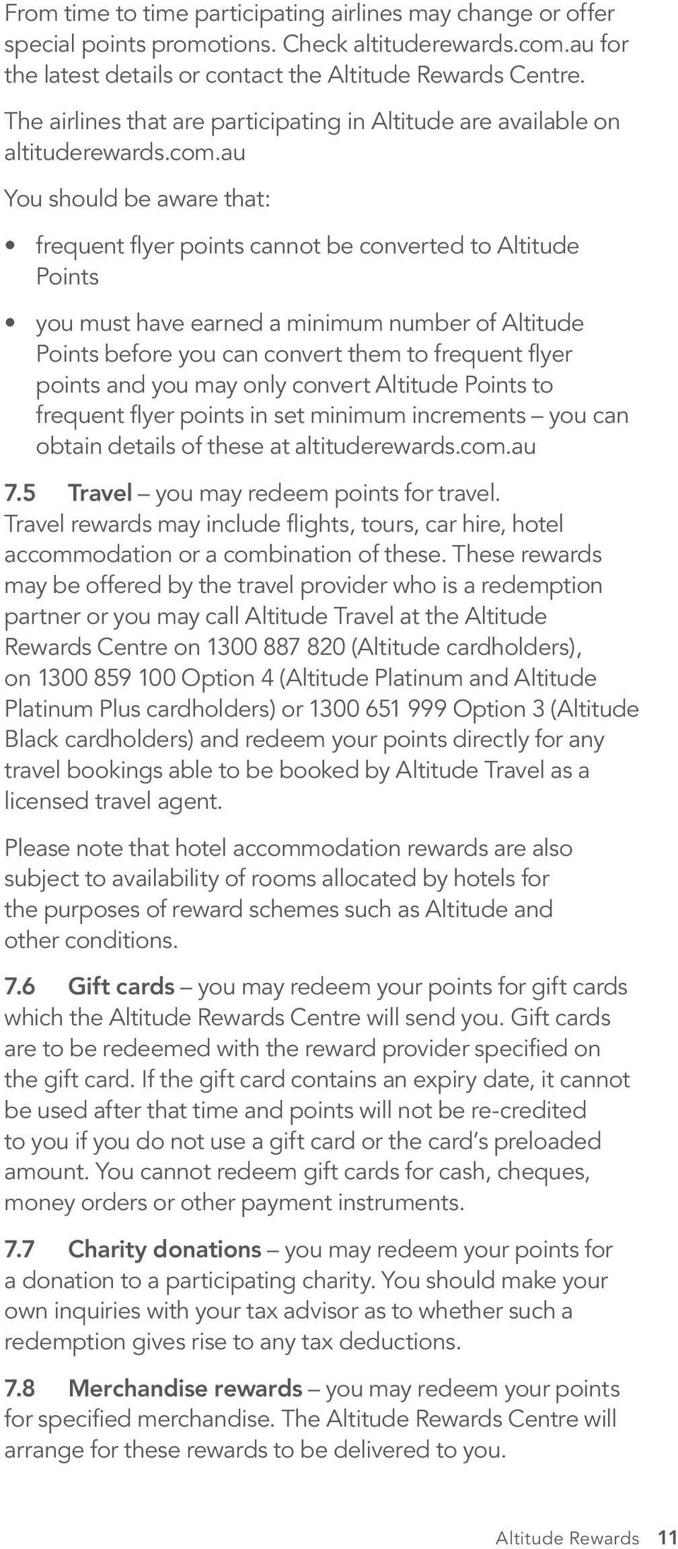 au You should be aware that: frequent flyer points cannot be converted to Altitude Points you must have earned a minimum number of Altitude Points before you can convert them to frequent flyer points