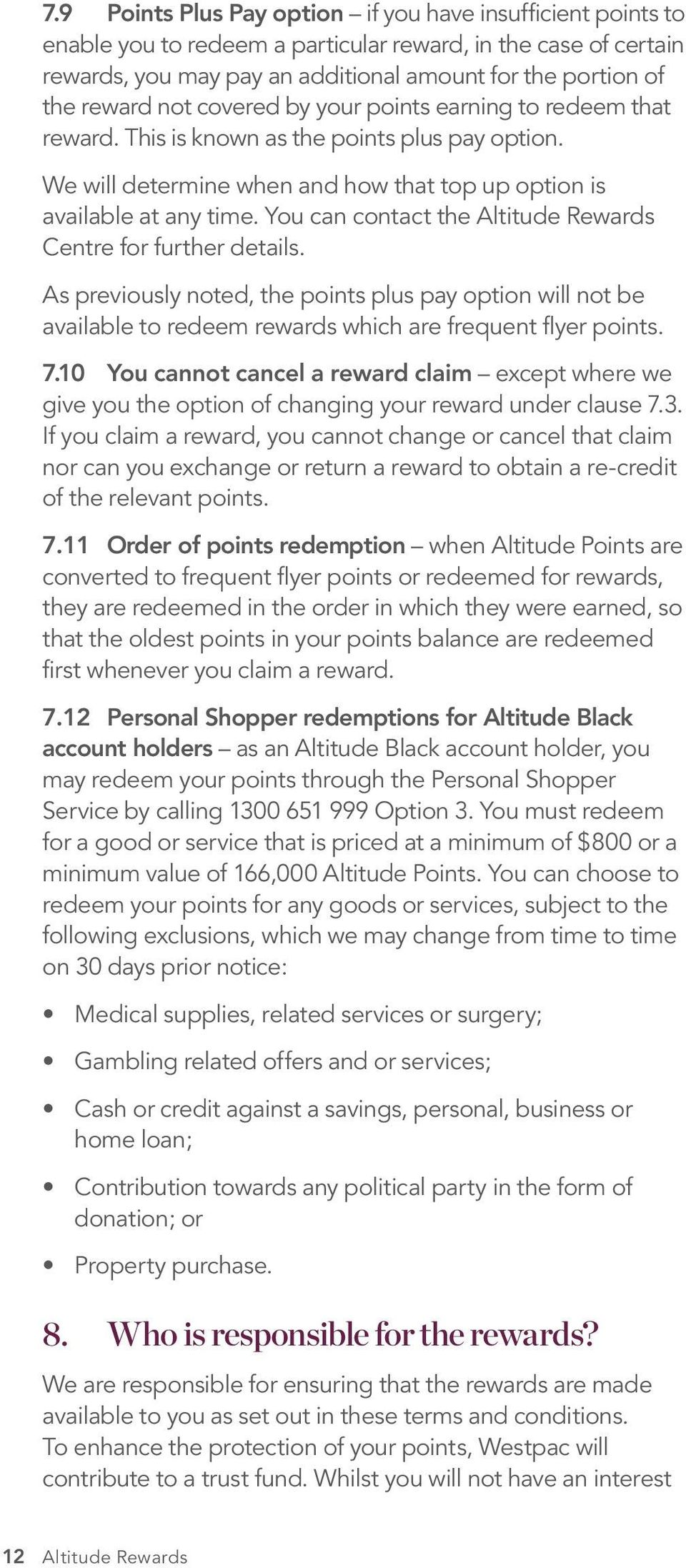 You can contact the Altitude Rewards Centre for further details. As previously noted, the points plus pay option will not be available to redeem rewards which are frequent flyer points. 7.