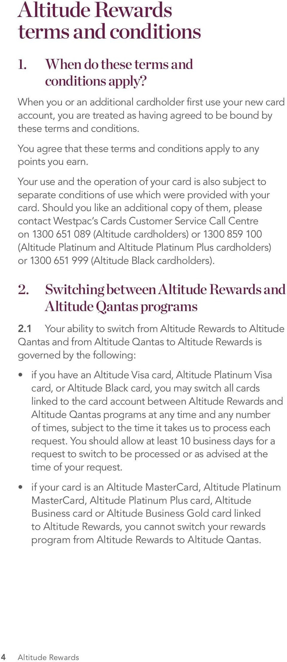 You agree that these terms and conditions apply to any points you earn. Your use and the operation of your card is also subject to separate conditions of use which were provided with your card.