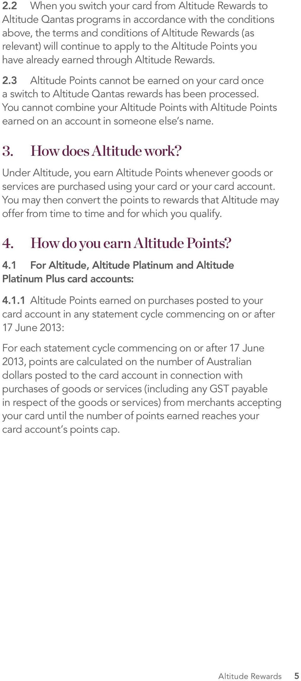 You cannot combine your Altitude Points with Altitude Points earned on an account in someone else s name. 3. How does Altitude work?