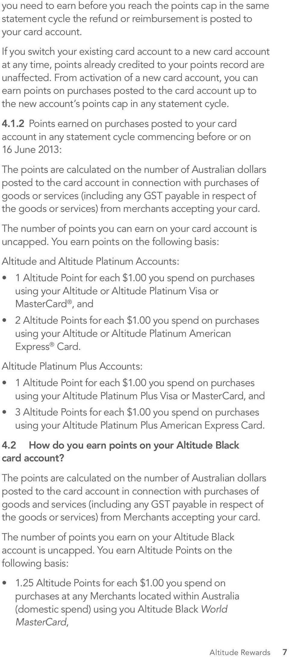 From activation of a new card account, you can earn points on purchases posted to the card account up to the new account s points cap in any statement cycle. 4.1.