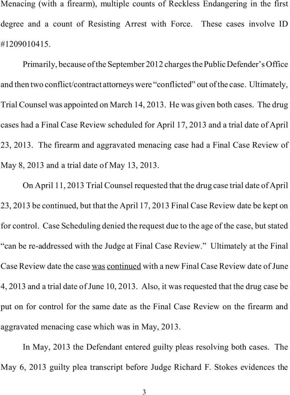 Ultimately, Trial Counsel was appointed on March 14, 2013. He was given both cases. The drug cases had a Final Case Review scheduled for April 17, 2013 and a trial date of April 23, 2013.