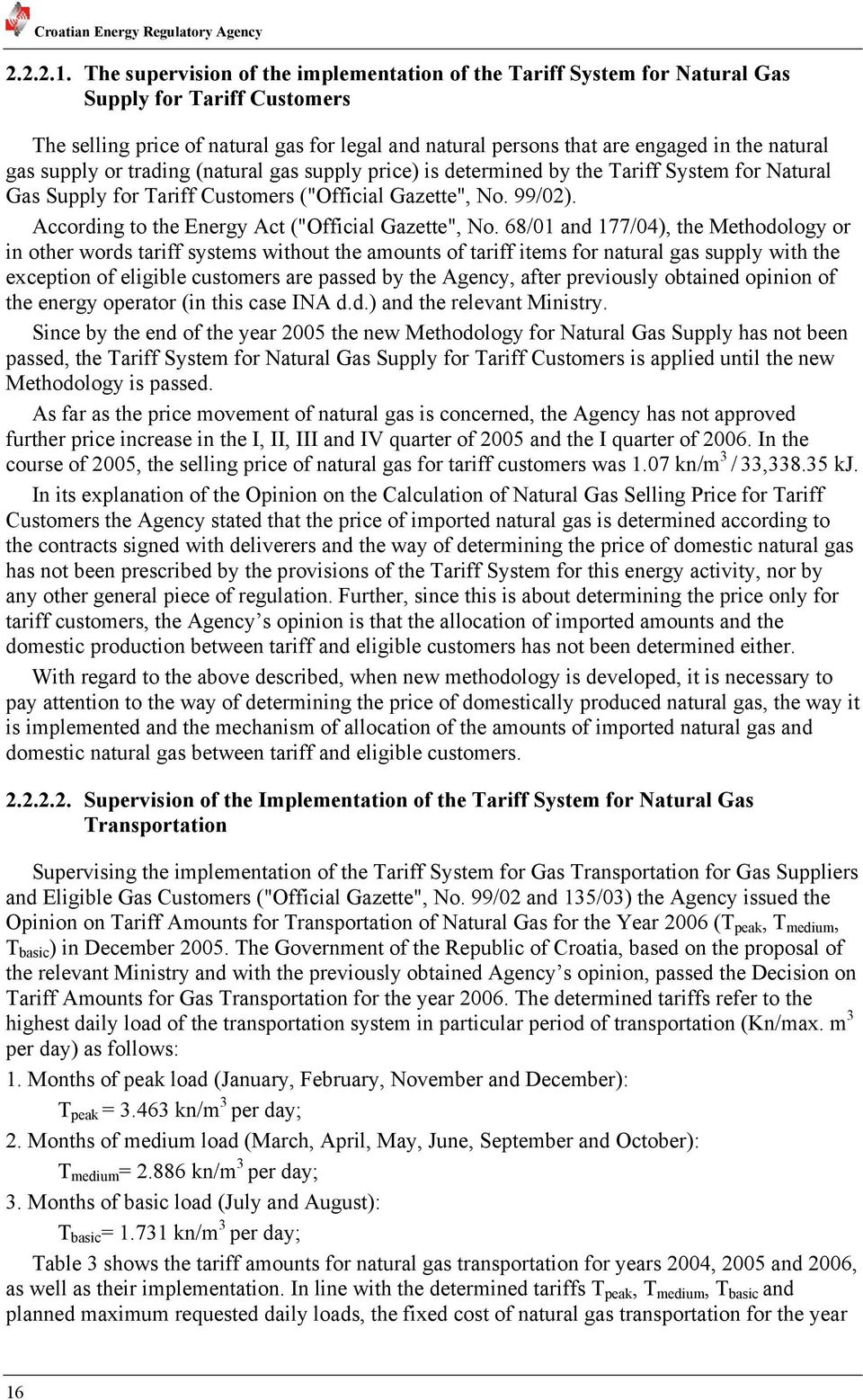 "gas supply or trading (natural gas supply price) is determined by the Tariff System for Natural Gas Supply for Tariff Customers (""Official Gazette"", No. 99/02)."