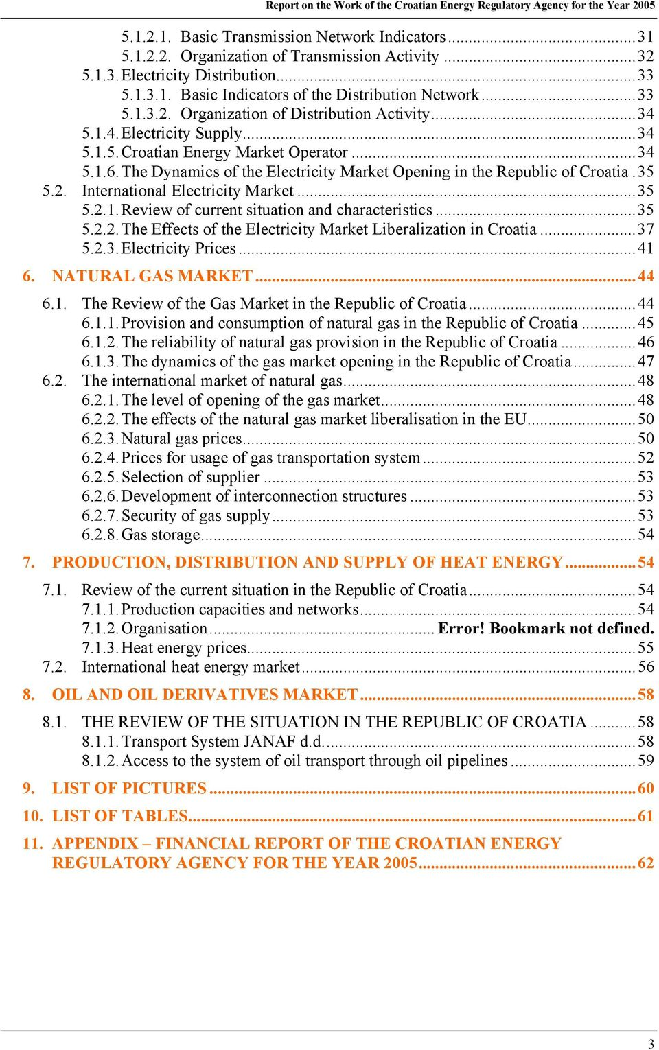 The Dynamics of the Electricity Market Opening in the Republic of Croatia.35 5.2. International Electricity Market...35 5.2.1. Review of current situation and characteristics...35 5.2.2. The Effects of the Electricity Market Liberalization in Croatia.