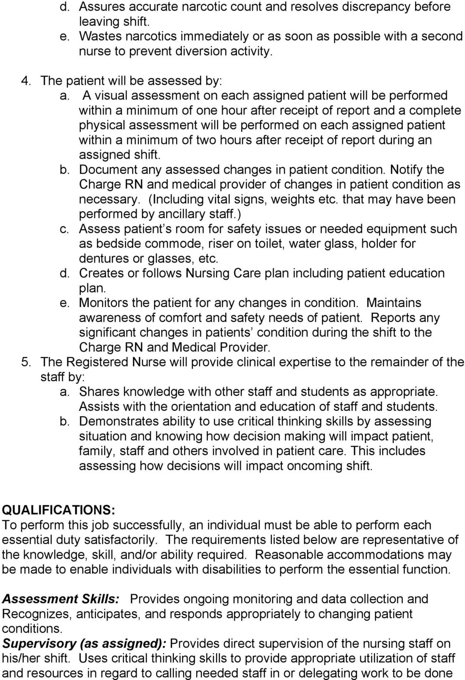 A visual assessment on each assigned patient will be performed within a minimum of one hour after receipt of report and a complete physical assessment will be performed on each assigned patient