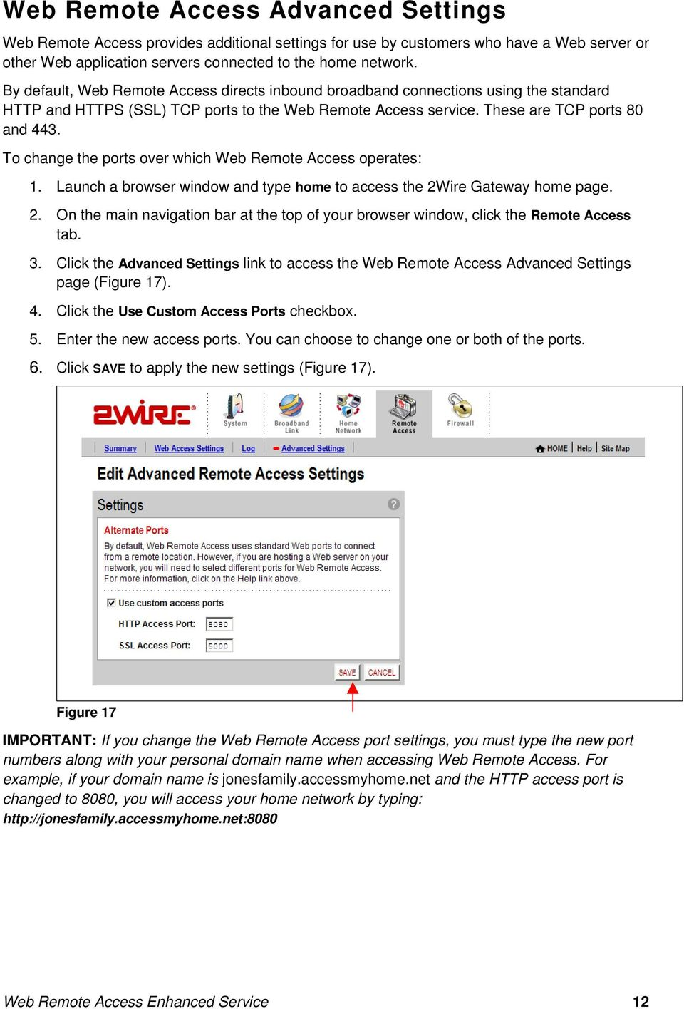 To change the ports over which Web Remote Access operates: 1. Launch a browser window and type home to access the 2W