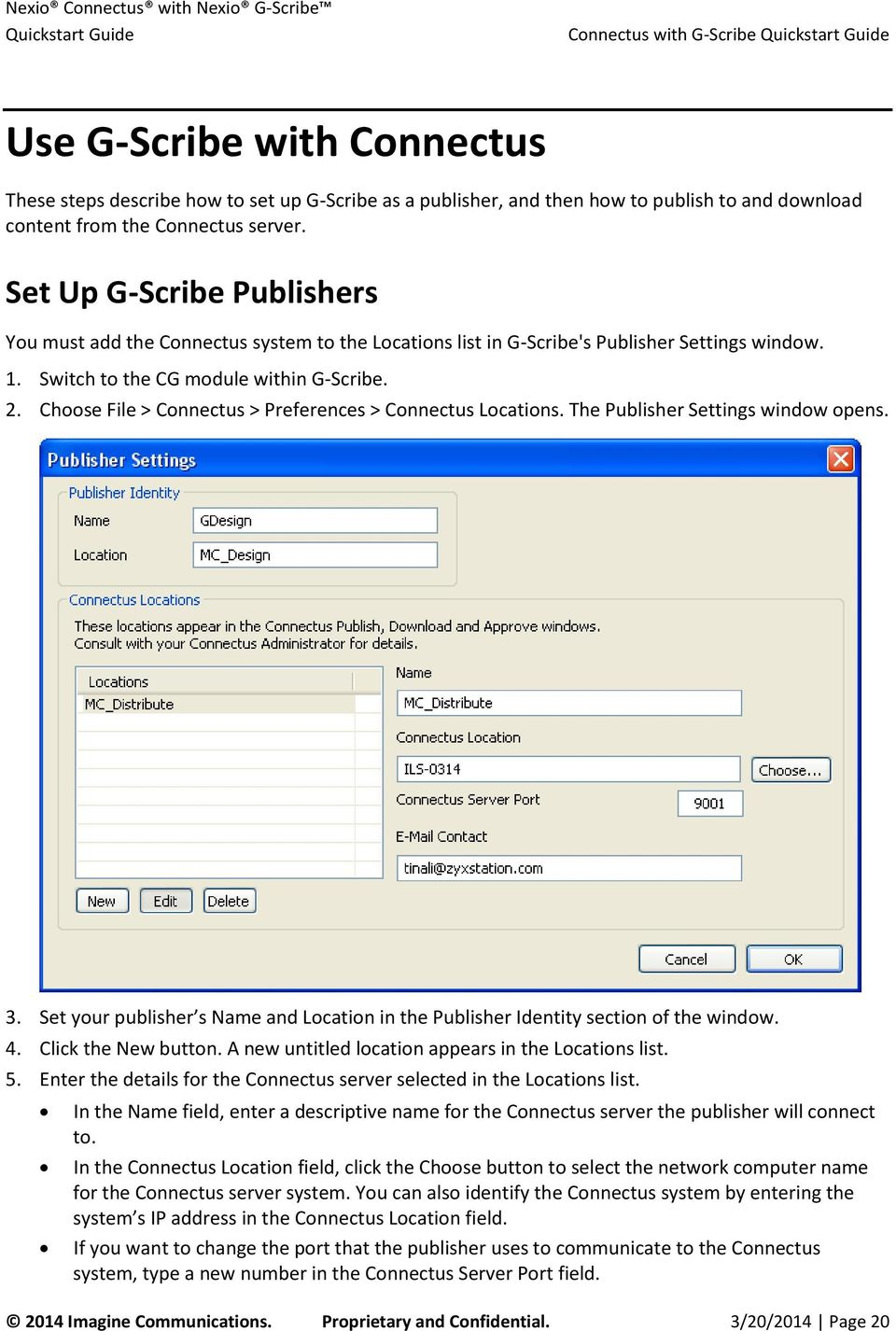 Choose File > Connectus > Preferences > Connectus Locations. The Publisher Settings window opens. 3. Set your publisher s Name and Location in the Publisher Identity section of the window. 4.