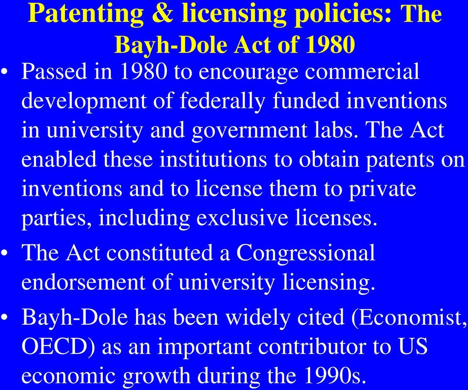 The Act enabled these institutions to obtain patents on inventions and to license them to private parties, including