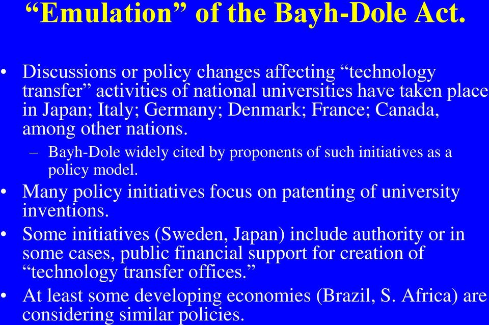 France; Canada, among other nations. Bayh-Dole widely cited by proponents of such initiatives as a policy model.