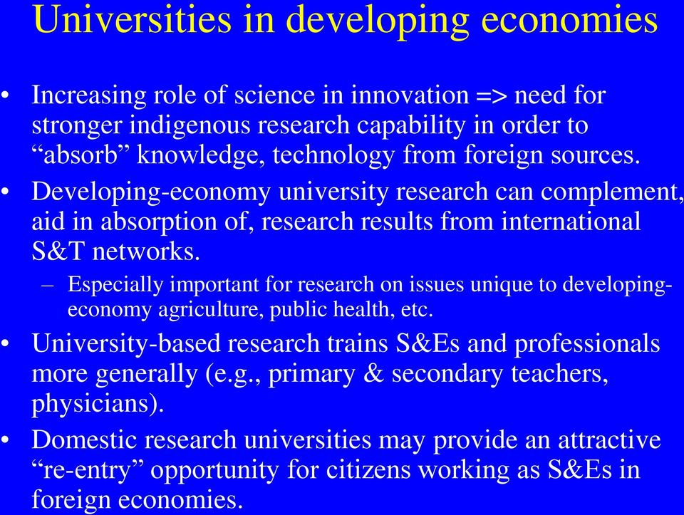 Especially important for research on issues unique to developingeconomy agriculture, public health, etc.