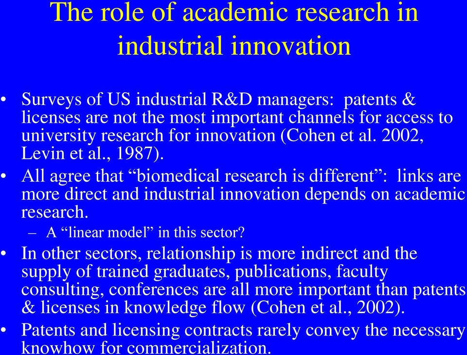 All agree that biomedical research is different : links are more direct and industrial innovation depends on academic research. A linear model in this sector?