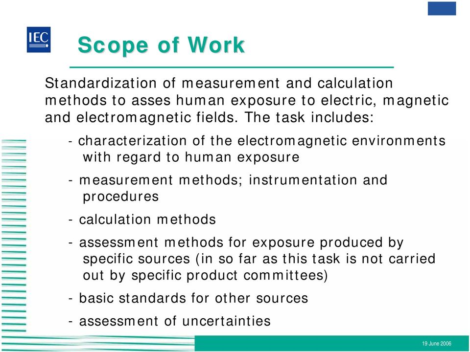 The task includes: - characterization of the electromagnetic environments with regard to human exposure - measurement methods;