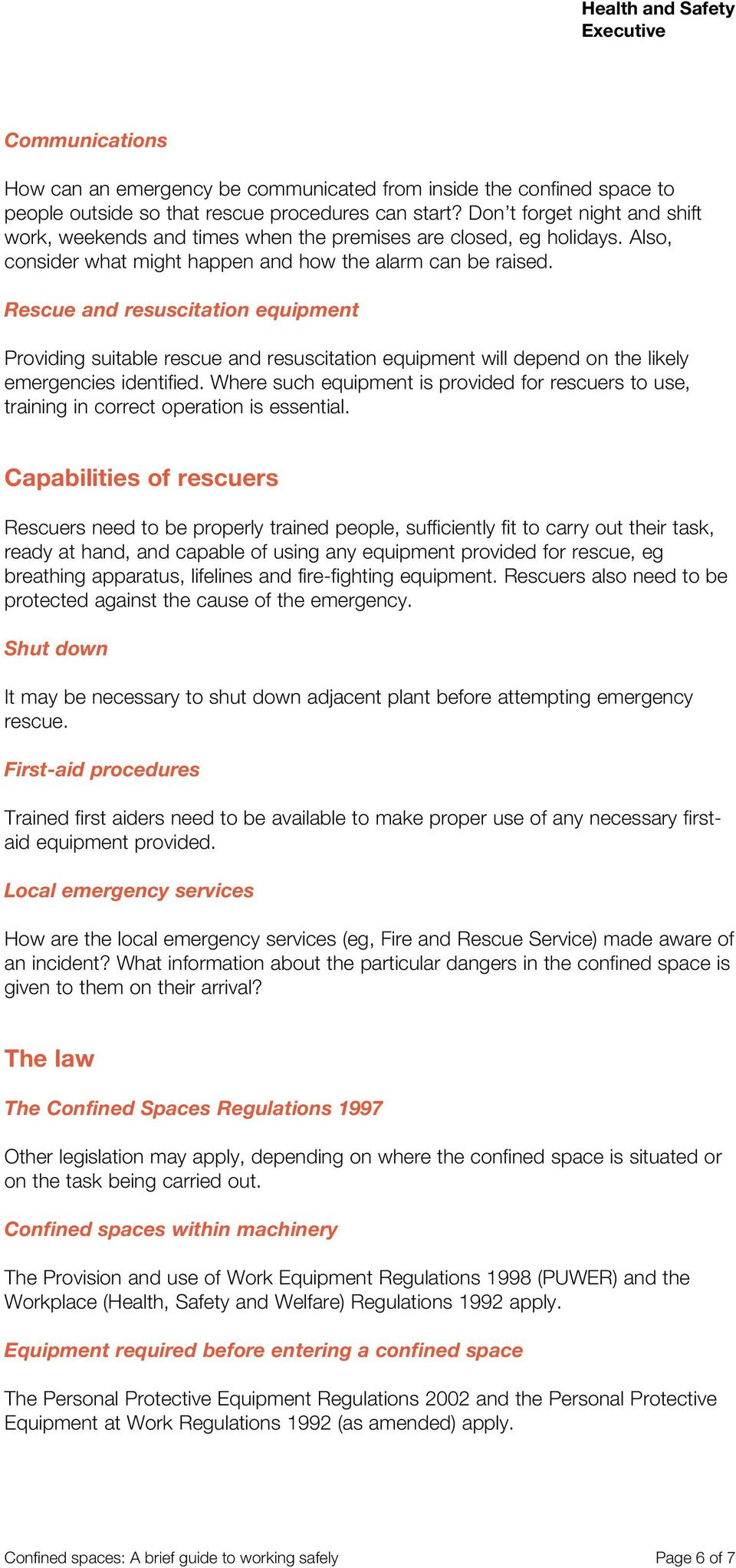 Rescue and resuscitation equipment Providing suitable rescue and resuscitation equipment will depend on the likely emergencies identified.