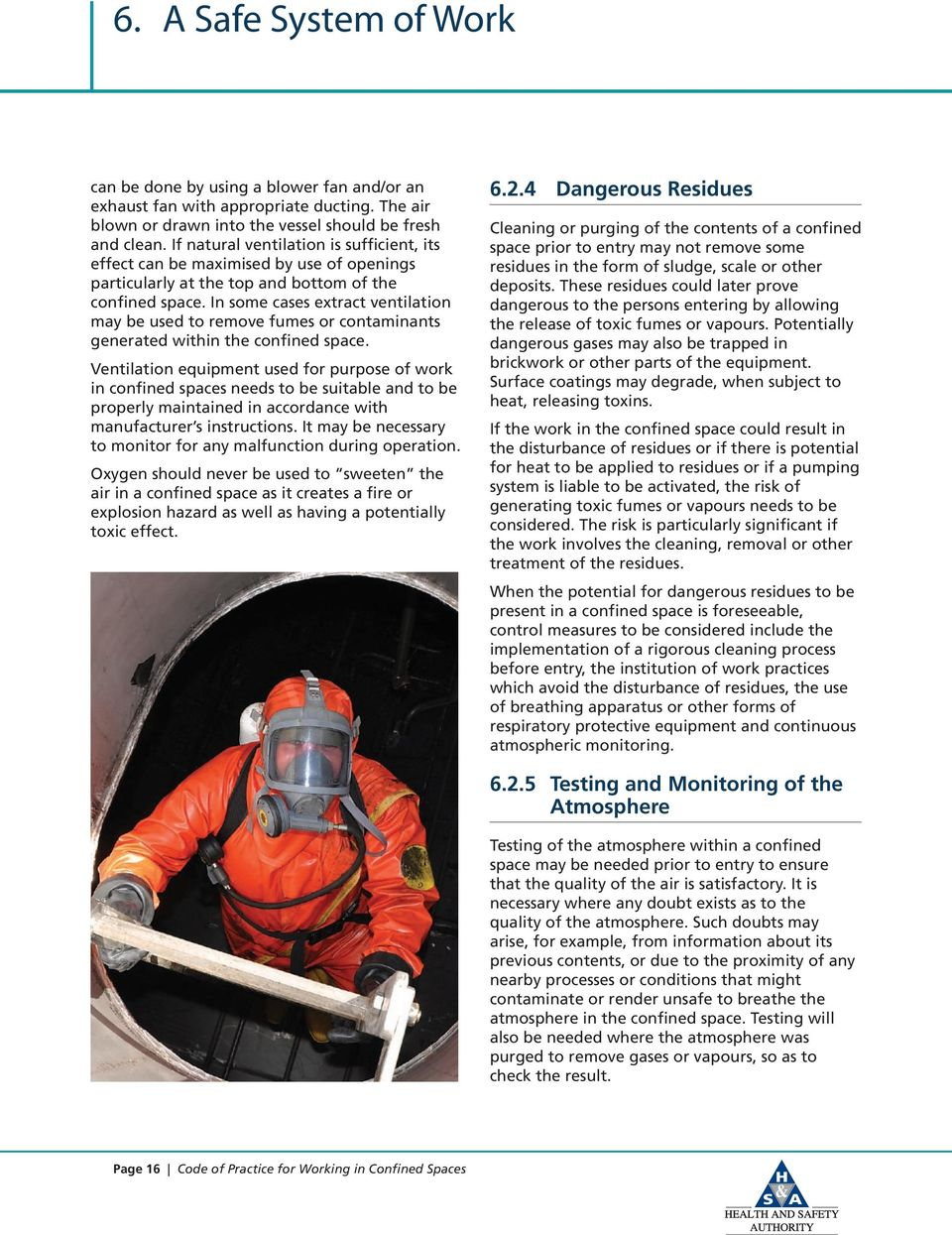 In some cases extract ventilation may be used to remove fumes or contaminants generated within the confined space.