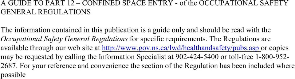 The Regulations are available through our web site at http://www.gov.ns.ca/lwd/healthandsafety/pubs.