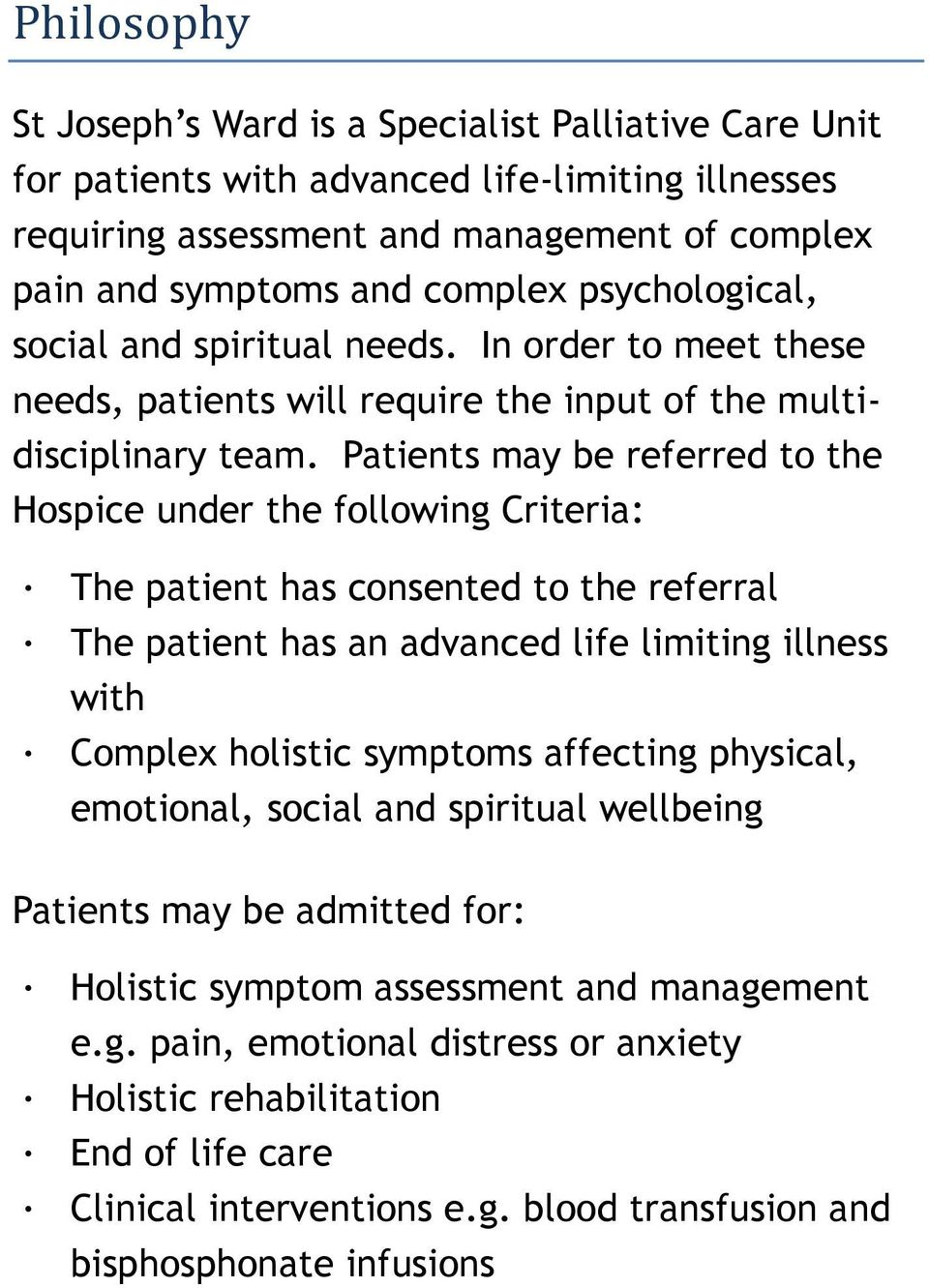 Patients may be referred to the Hospice under the following Criteria: The patient has consented to the referral The patient has an advanced life limiting illness with Complex holistic symptoms