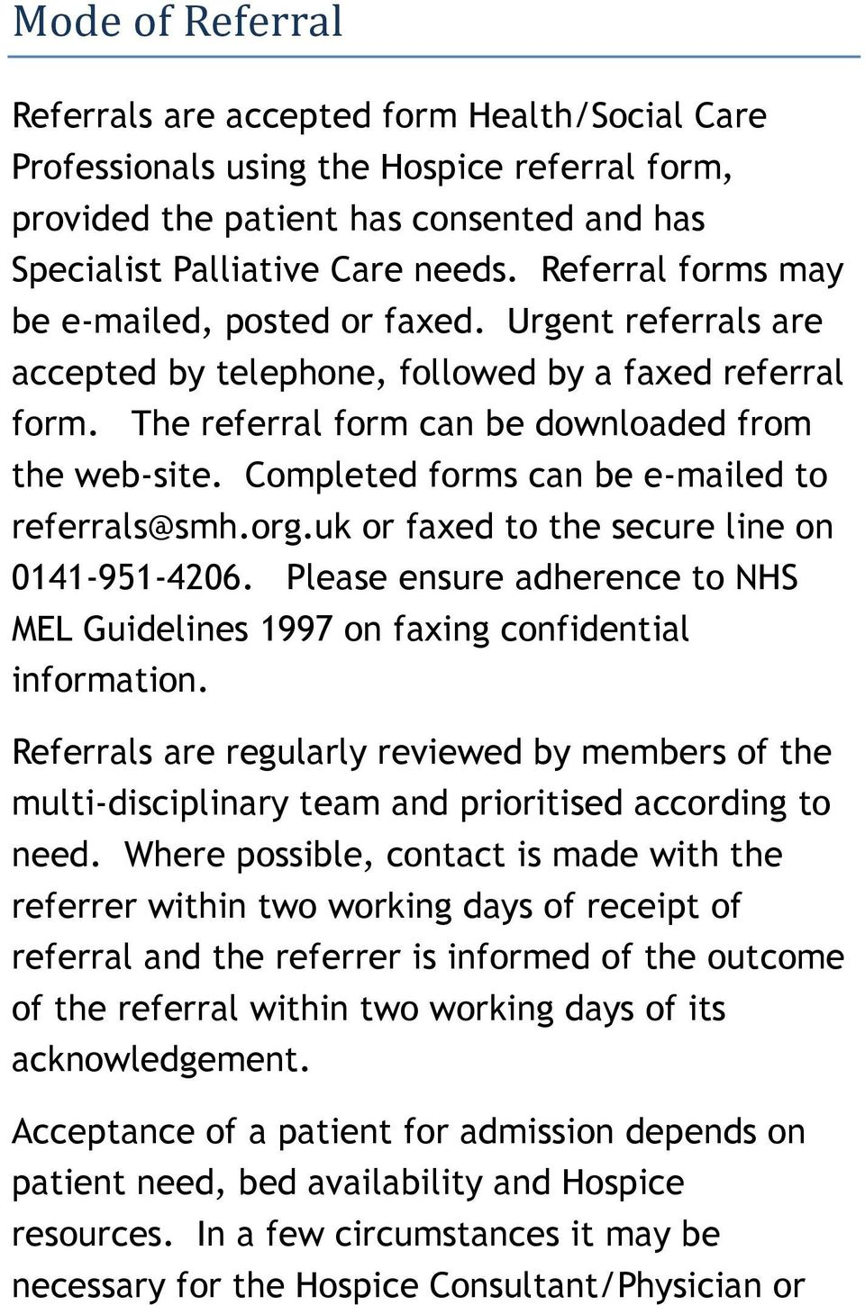 Completed forms can be e-mailed to referrals@smh.org.uk or faxed to the secure line on 0141-951-4206. Please ensure adherence to NHS MEL Guidelines 1997 on faxing confidential information.