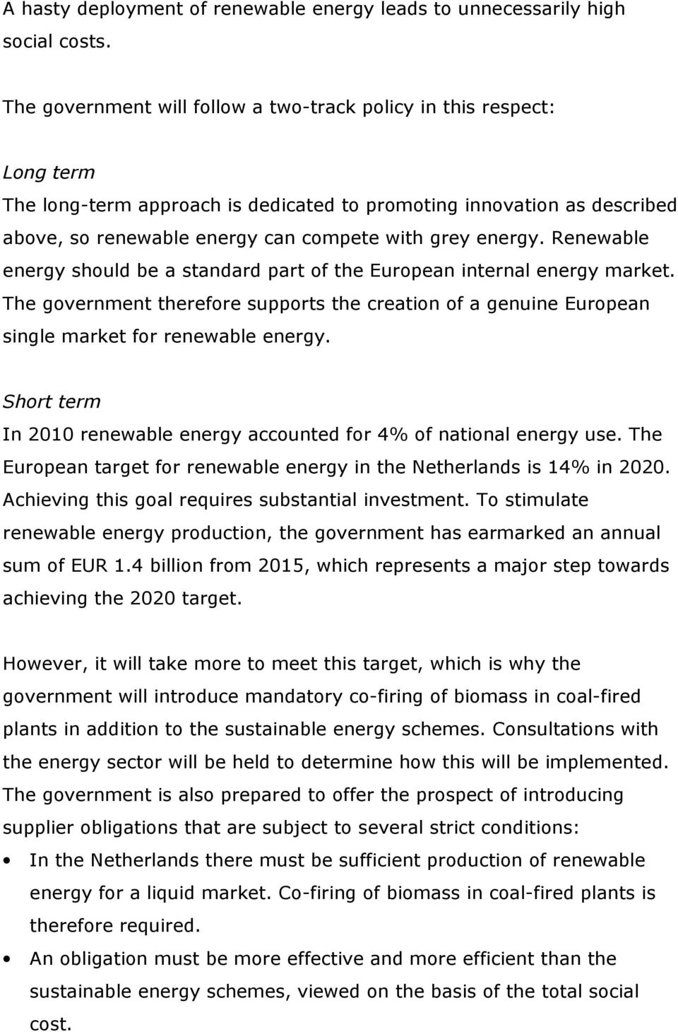 energy. Renewable energy should be a standard part of the European internal energy market. The government therefore supports the creation of a genuine European single market for renewable energy.